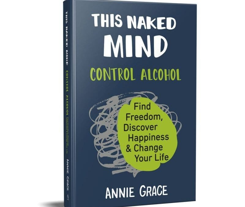 This Naked Mind: Control Alcohol, by Annie Grace